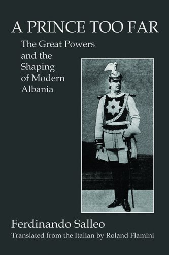A PRINCE TOO FAR: The Great Powers and the Shaping of Modern Albania