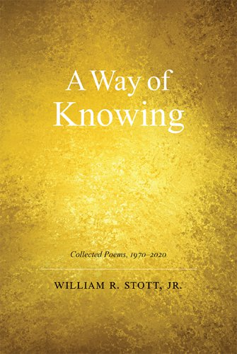 A WAY OF KNOWING: Collected Poems 1970–2020