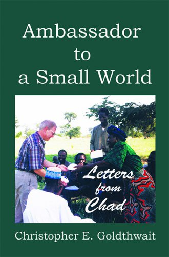 AMBASSADOR TO A SMALL WORLD: Letters from Chad