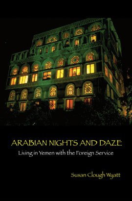 ARABIAN NIGHTS AND DAZE: Living in Yemen with the Foreign Service