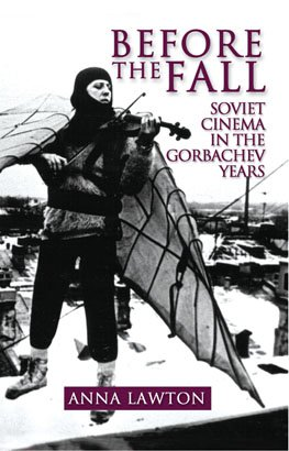 BEFORE THE FALL: Soviet Cinema in the Gorbachev Years