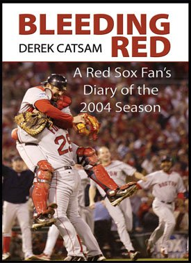 BLEEDING RED: A Red Sox Fan's Diary of the 2004 Season