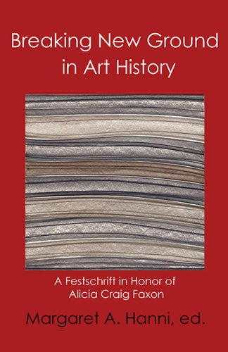 BREAKING NEW GROUND IN ART HISTORY: A Festschrift in Honor of Alicia Craig Faxon