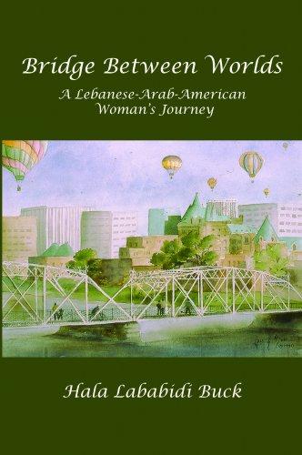 BRIDGE BETWEEN WORLDS: A Lebanese-Arab-American Woman's Journey
