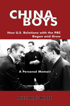 CHINA BOYS: How U.S. Relations with the PRC Began and Grew. A Personal Memoir
