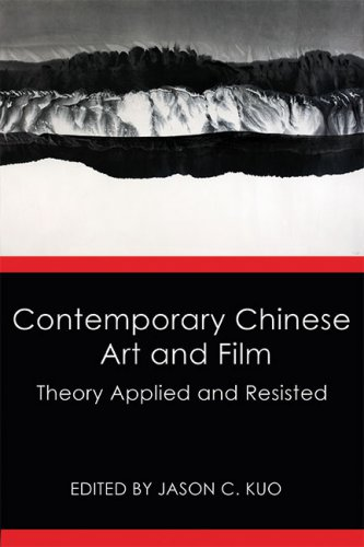 CONTEMPORARY CHINESE ART AND FILM: Theory Applied and Resisted