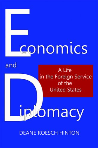 ECONOMICS AND DIPLOMACY: A Life in the Foreign Service of the United States