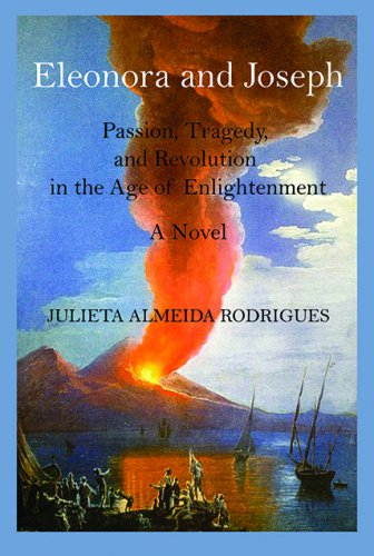 ELEONORA AND JOSEPH: Passion, Tragedy, and Revolution in the Age of Enlightenment