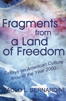 FRAGMENTS FROM A LAND OF FREEDOM: Essays in American Culture and Civilization around the Year 2000