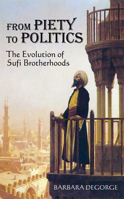 FROM PIETY TO POLITICS: The Evolution of Sufi Brotherhoods