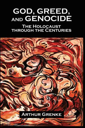 GOD, GREED, AND GENOCIDE: The Holocaust Through the Centuries