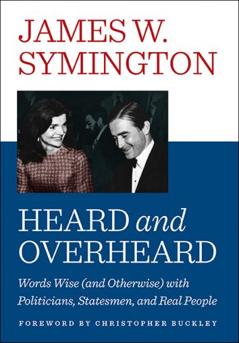 HEARD AND OVERHEARD: Words Wise (and Otherwise) with Politicians, Statesmen, and Real People