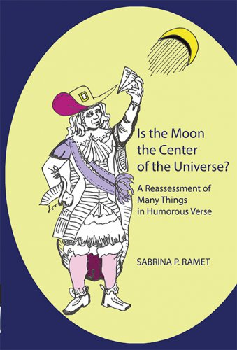 IS THE MOON THE CENTER OF THE UNIVERSE? A Reassessment of Many Things in Humorous Verse