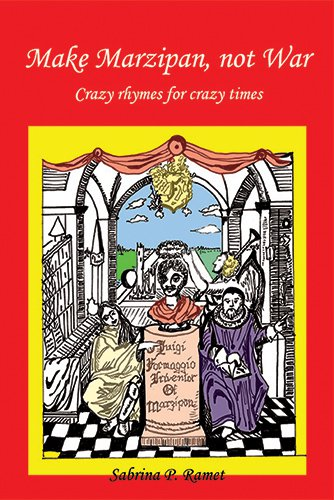 MAKE MARZIPAN, NOT WAR: Crazy rhymes for crazy times
