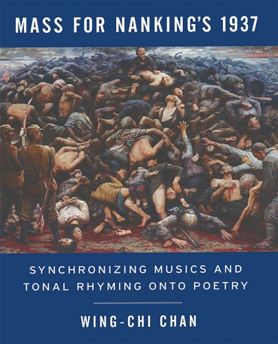 MASS FOR NANKING'S 1937: Synchronizing Musics and Tonal Rhyming onto Poetry