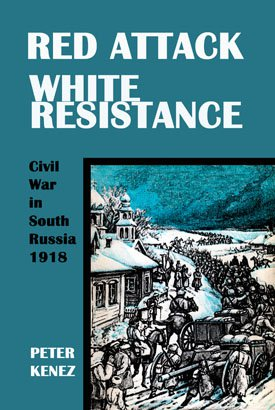 RED ATTACK WHITE RESISTANCE Civil War in South Russia, 1918