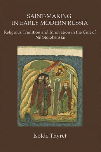 SAINT-MAKING IN EARLY MODERN RUSSIA: Religious Tradition and Innovation in the Cult of Nil Stolobenskii