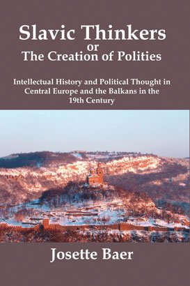 SLAVIC THINKERS OR THE CREATION OF POLITIES: Intellectual History and Political Thought in Central Europe and the Balkans in the 19th Century