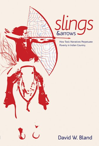 SLINGS & ARROWS: How Toxic Narratives Perpetuate Poverty in Indian Country