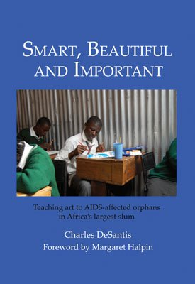 SMART, BEAUTIFUL AND IMPORTANT: Teaching art to AIDS-affected orphans in Africa's largest slum