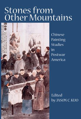 STONES FROM OTHER MOUNTAINS: Chinese Painting Studies in Postwar America