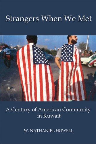 STRANGERS WHEN WE MET: A Century of American Community in Kuwait