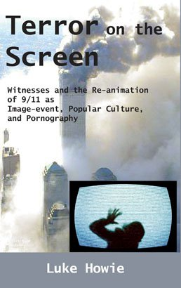 TERROR ON THE SCREEN: Witnesses and the Re-animation of 9/11 as Image-event, Popular Culture and Pornography