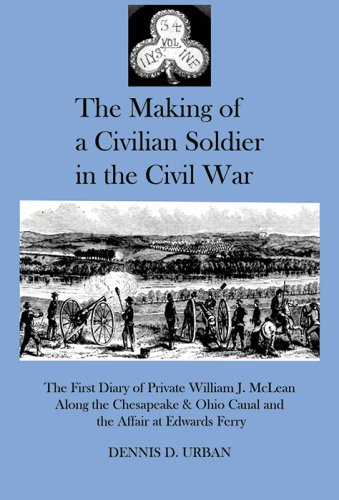 THE MAKING OF A CIVILIAN SOLDIER IN THE CIVIL WAR: The First Diary of Private William J. McLean Along the Chesapeake & Ohio Canal and the Affair at Edwards Ferry