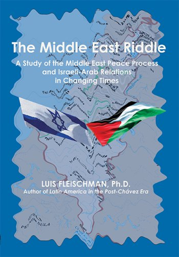 THE MIDDLE EAST RIDDLE: A Study of the Middle East Peace Process and Israeli-Arab Relations in Changing Times