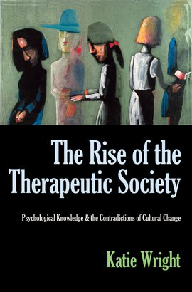 THE RISE OF THE THERAPEUTIC SOCIETY: Psychological Knowledge & the Contradictions of Cultural Change