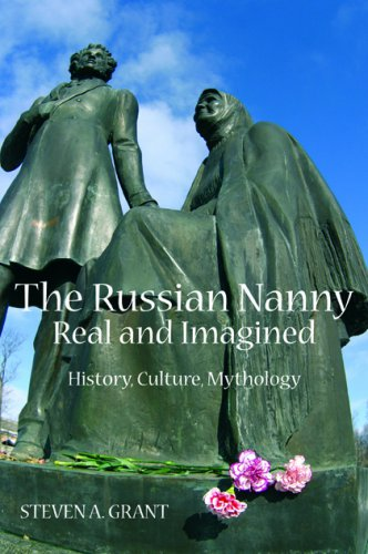 THE RUSSIAN NANNY, REAL AND IMAGINED: History, Culture, Mythology
