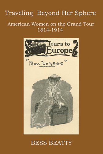TRAVELING BEYOND HER SPHERE: American Women on a European Grand Tour, 1814 to 1914