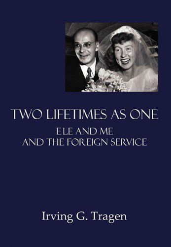TWO LIFETIMES AS ONE: Ele and Me and the Foreign Service