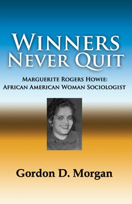 WINNERS NEVER QUIT: Marguerite Rogers Howie, African American Woman Sociologist