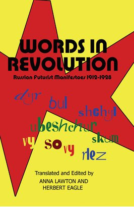 WORDS IN REVOLUTION: Russian Futurist Manifestoes 1912-1928