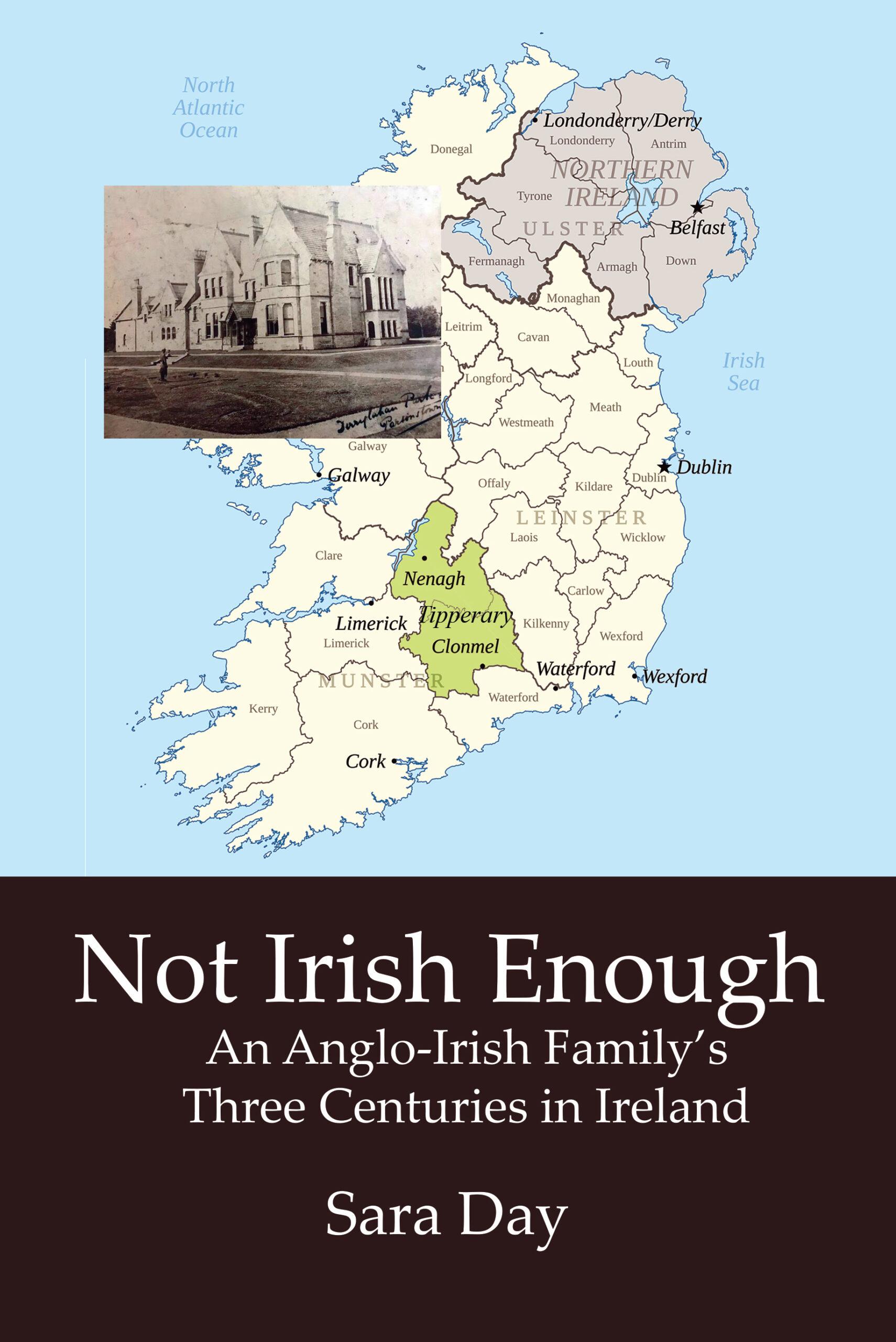 NOT IRISH ENOUGH: An Anglo-Irish Family's Three Centuries in Ireland