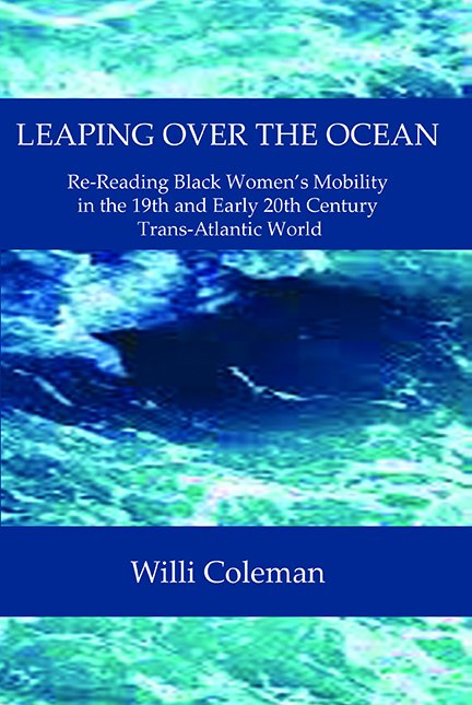 LEAPING OVER THE OCEAN: Re-Reading Black Women's Mobility in the 19th and Early 20th Century Trans-Atlantic World