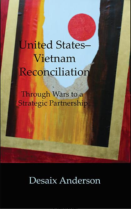UNITED STATES-VIETNAM RECONCILIATION: Through Wars to a Strategic Partnership