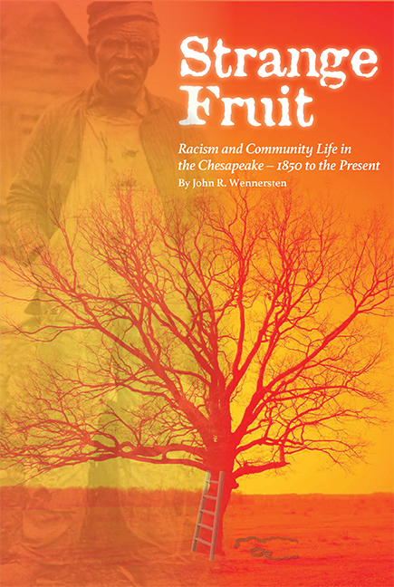 STRANGE FRUIT: Racism and Community Life in the Chesapeake—1850 to the Present